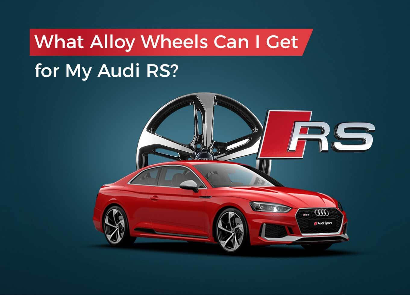What Alloy Wheels Can I Get for My Audi RS?